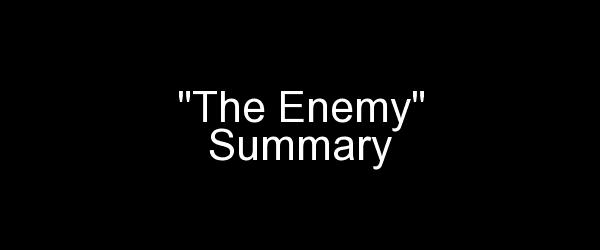 The Enemy Summary